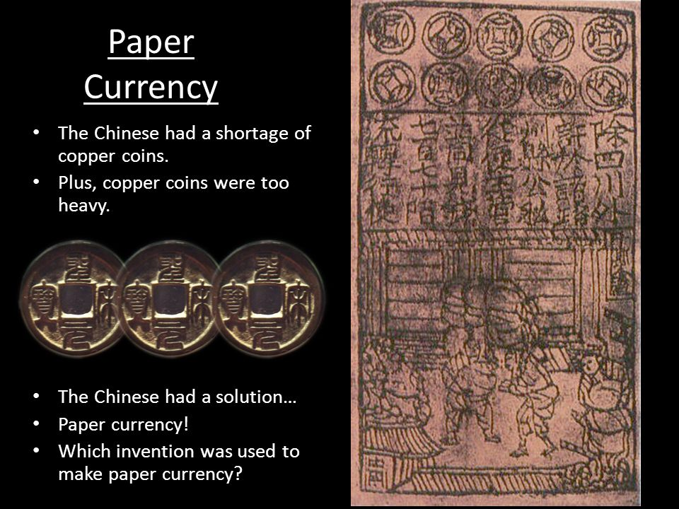 Paper Currency The Chinese had a shortage of copper coins.