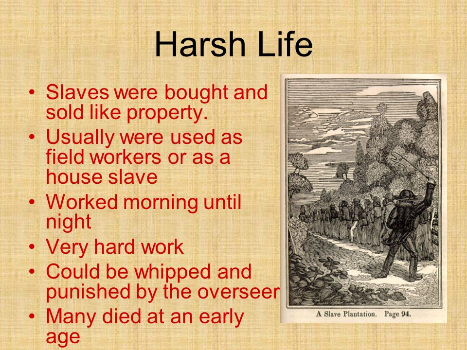 Harsh Life Slaves were bought and sold like property.