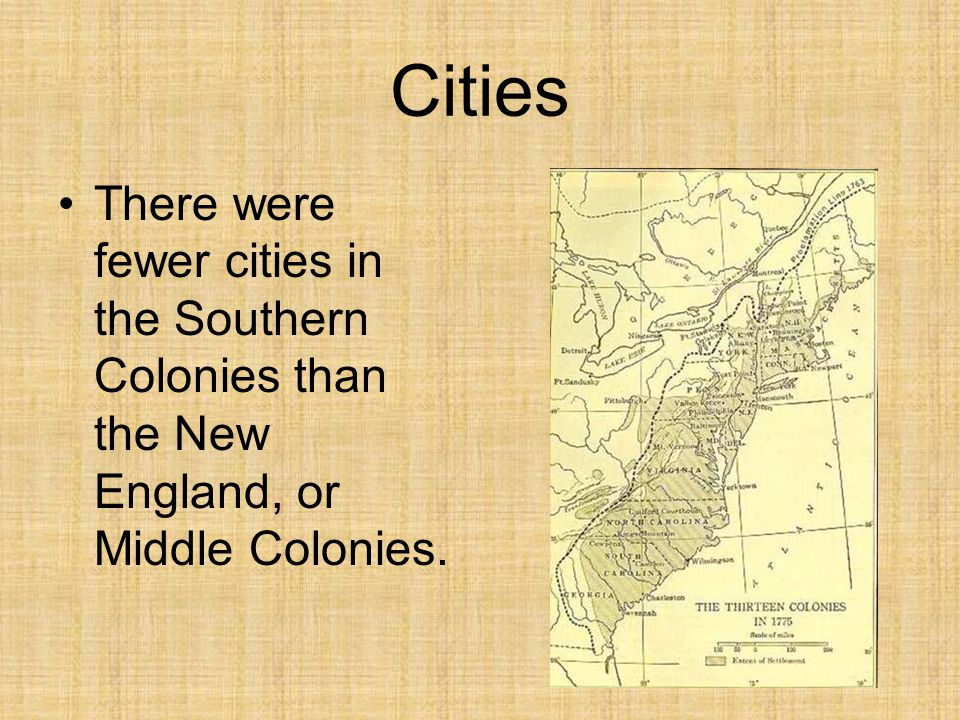 Cities There were fewer cities in the Southern Colonies than the New England, or Middle Colonies.