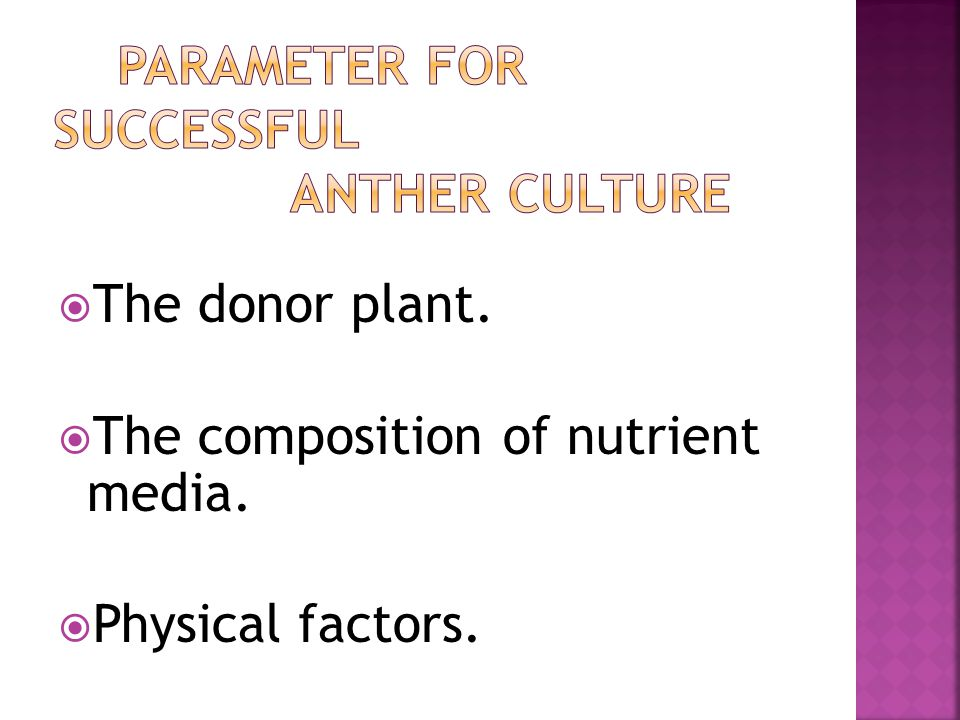 PARAMETER FOR SUCCESSFUL ANTHER CULTURE