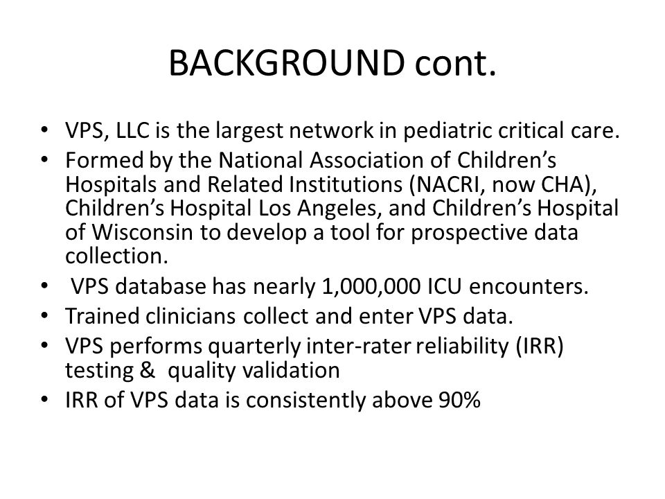 BACKGROUND cont. VPS, LLC is the largest network in pediatric critical care.