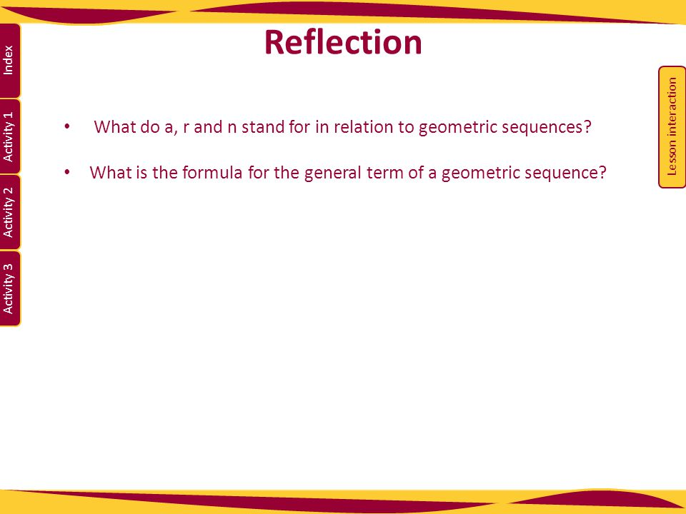 Reflection Lesson interaction. What do a, r and n stand for in relation to geometric sequences