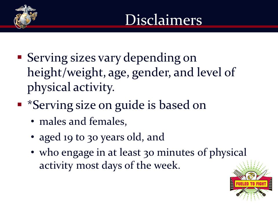 Disclaimers Serving sizes vary depending on height/weight, age, gender, and level of physical activity.