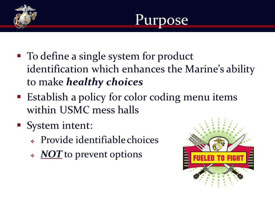 Purpose To define a single system for product identification which enhances the Marine's ability to make healthy choices.