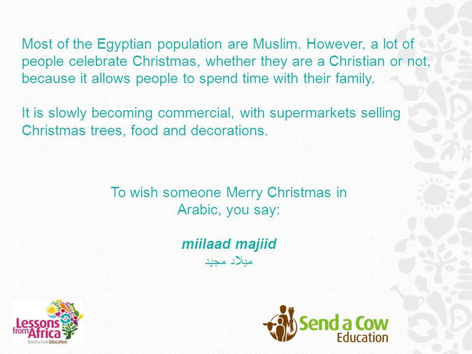 To wish someone Merry Christmas in Arabic, you say: