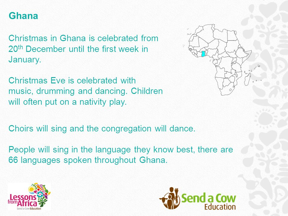 Ghana Christmas in Ghana is celebrated from 20th December until the first week in January.