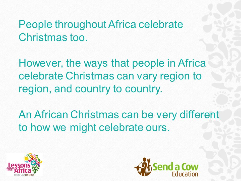 People throughout Africa celebrate Christmas too.