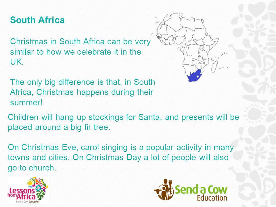 South Africa Christmas in South Africa can be very similar to how we celebrate it in the UK.