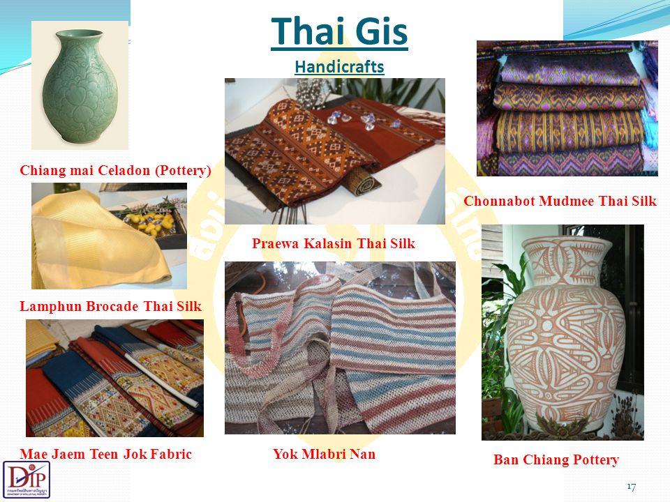 Thai Gis Handicrafts Chiang mai Celadon (Pottery) Chonnabot Mudmee Thai Silk. Praewa Kalasin Thai Silk.