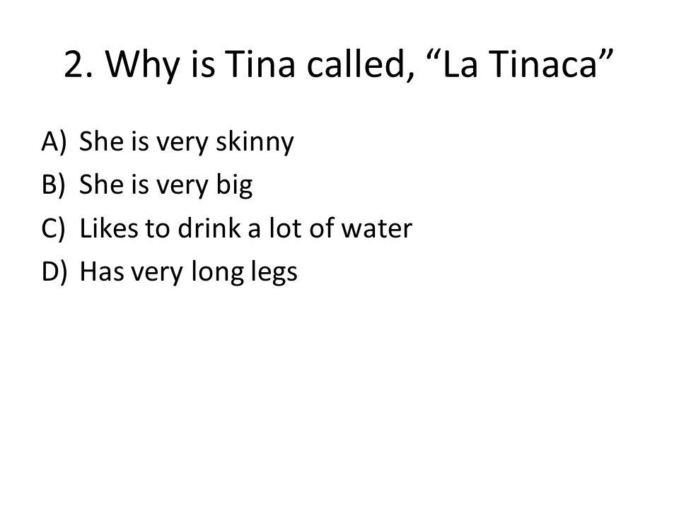 2. Why is Tina called, La Tinaca