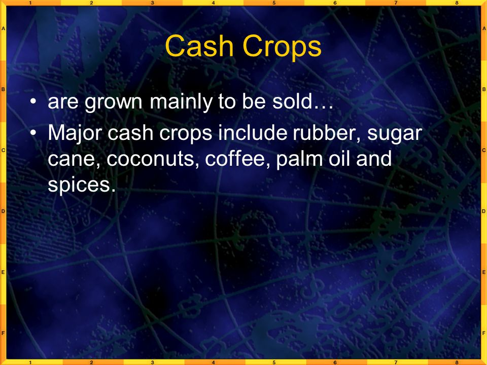 Cash Crops are grown mainly to be sold…