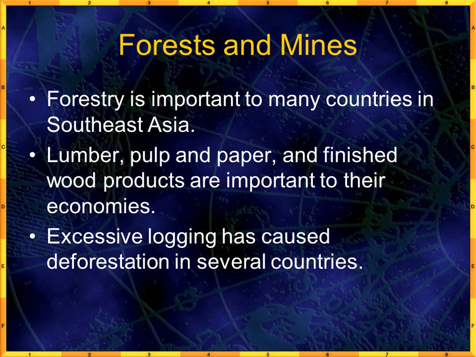 Forests and Mines Forestry is important to many countries in Southeast Asia.