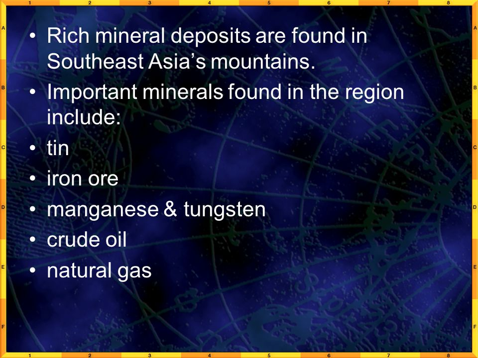 Rich mineral deposits are found in Southeast Asia's mountains.