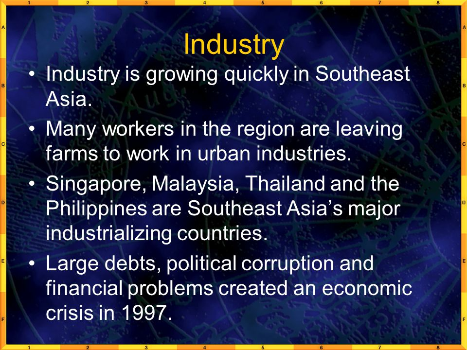 Industry Industry is growing quickly in Southeast Asia.
