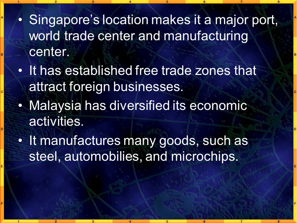 Singapore's location makes it a major port, world trade center and manufacturing center.