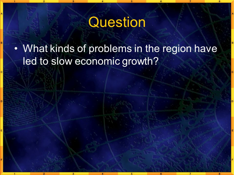 Question What kinds of problems in the region have led to slow economic growth
