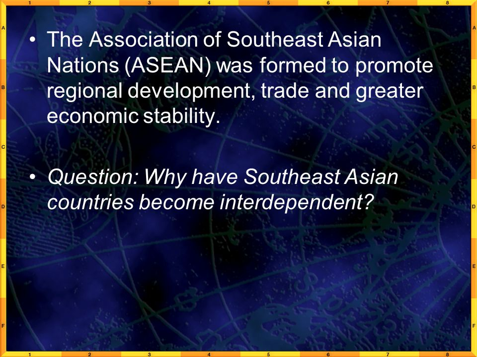 The Association of Southeast Asian Nations (ASEAN) was formed to promote regional development, trade and greater economic stability.