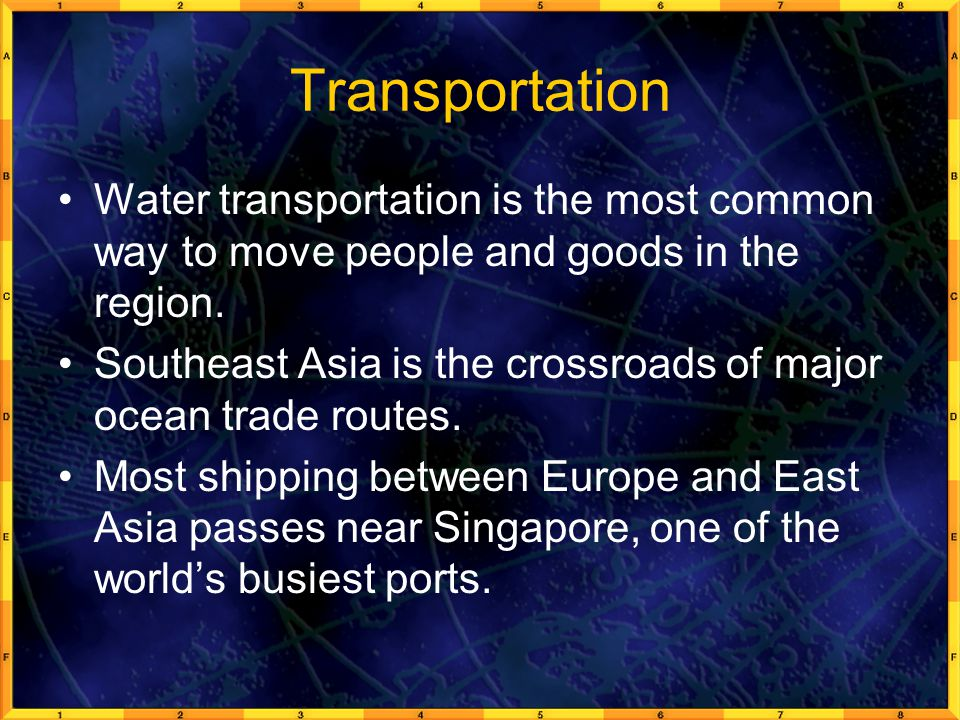 Transportation Water transportation is the most common way to move people and goods in the region.