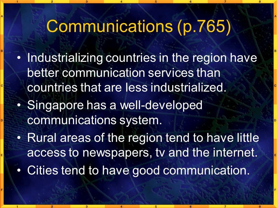 Communications (p.765) Industrializing countries in the region have better communication services than countries that are less industrialized.