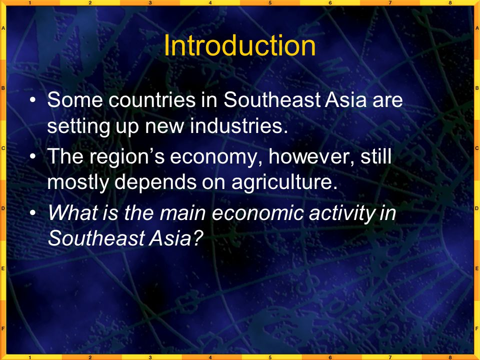 Introduction Some countries in Southeast Asia are setting up new industries. The region's economy, however, still mostly depends on agriculture.