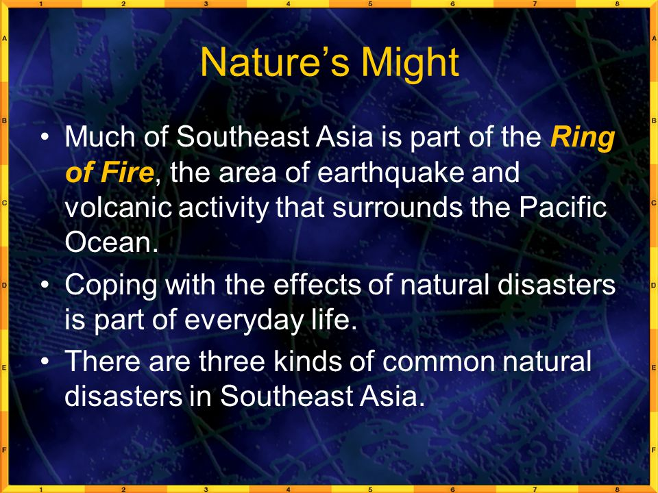 Nature's Might Much of Southeast Asia is part of the Ring of Fire, the area of earthquake and volcanic activity that surrounds the Pacific Ocean.