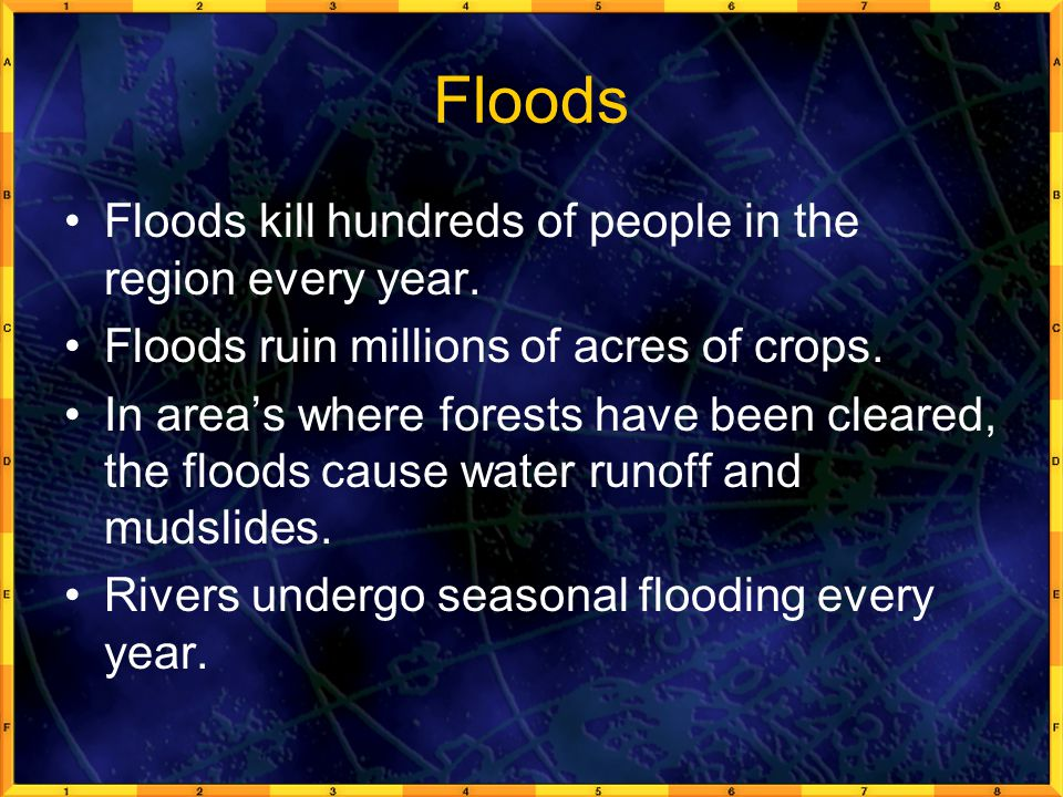 Floods Floods kill hundreds of people in the region every year.