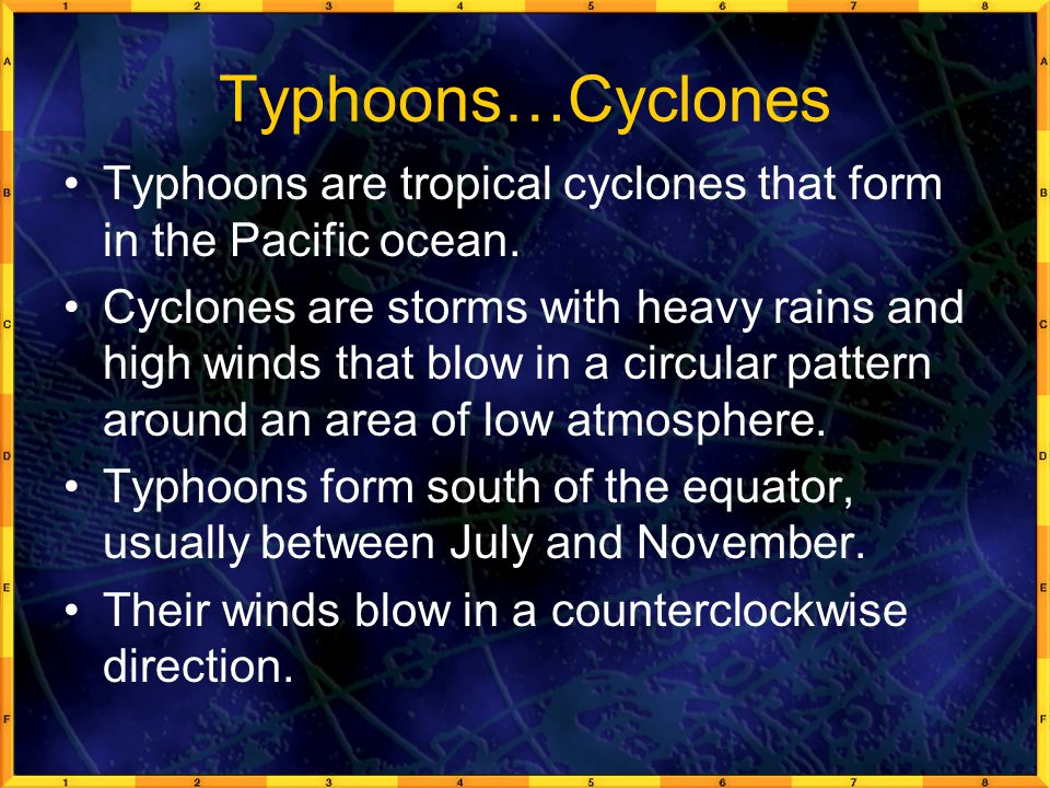 Typhoons…Cyclones Typhoons are tropical cyclones that form in the Pacific ocean.