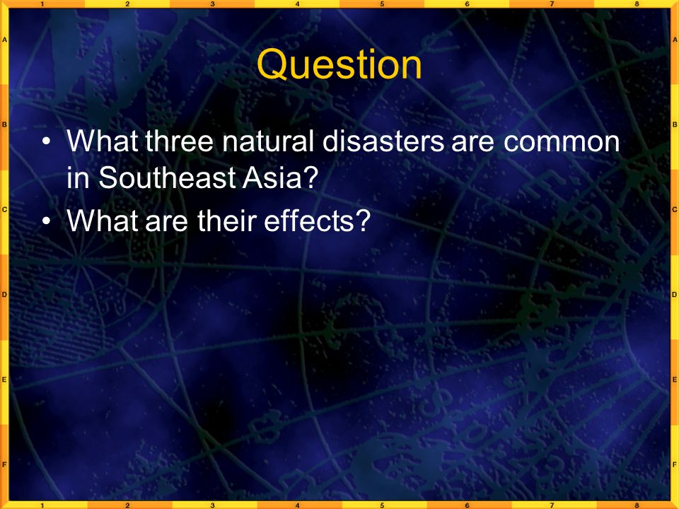 Question What three natural disasters are common in Southeast Asia