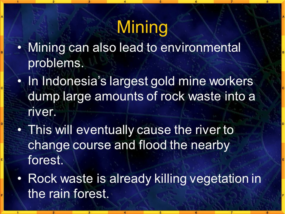 Mining Mining can also lead to environmental problems.