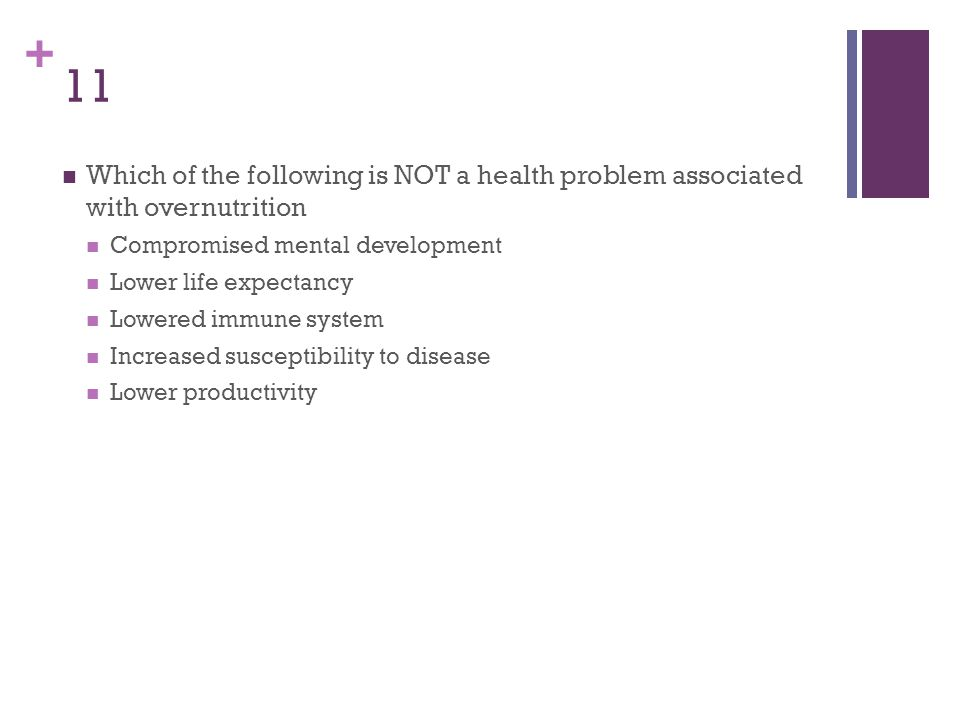 11 Which of the following is NOT a health problem associated with overnutrition. Compromised mental development.