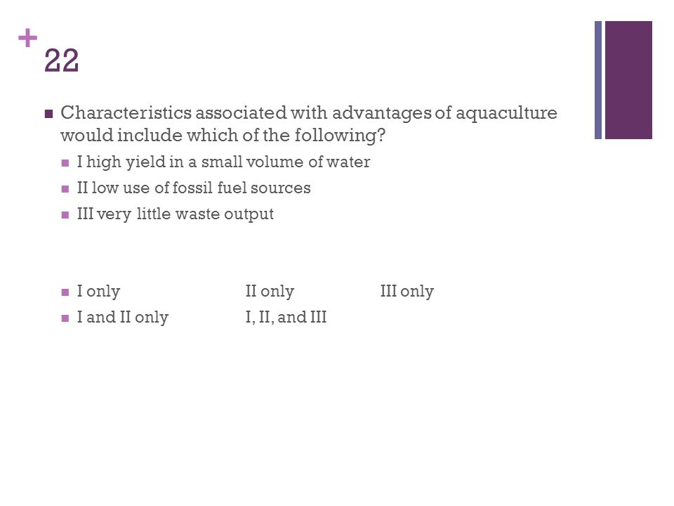 22 Characteristics associated with advantages of aquaculture would include which of the following
