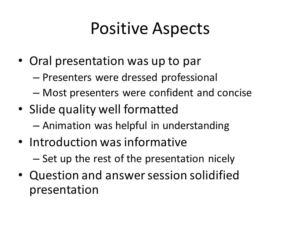 Positive Aspects Oral presentation was up to par