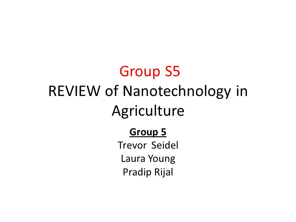 Group S5 REVIEW of Nanotechnology in Agriculture