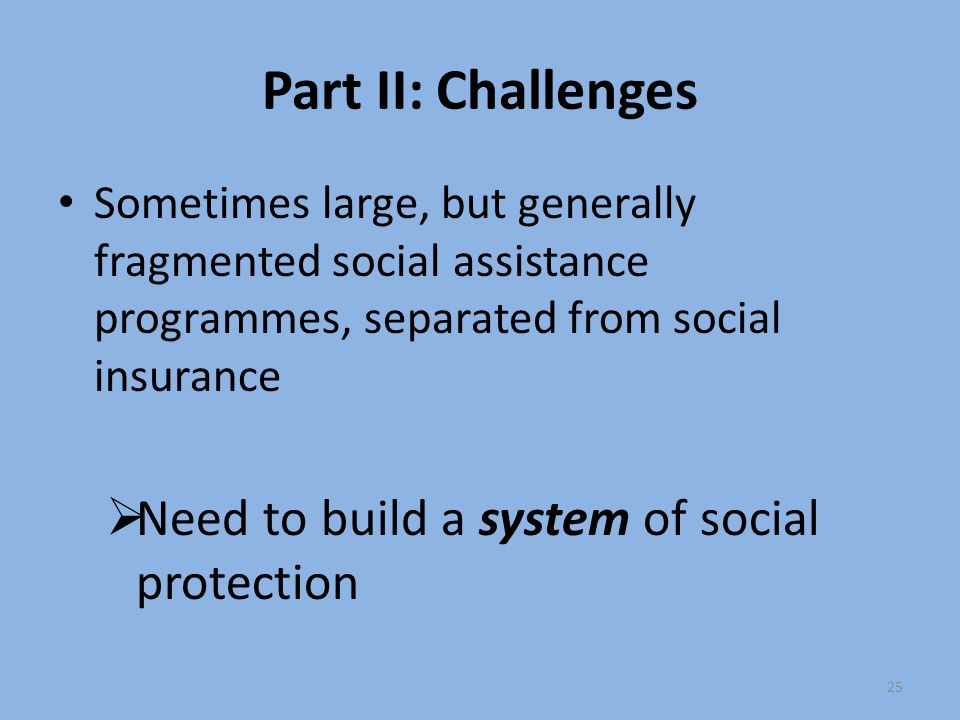 Part II: Challenges Need to build a system of social protection