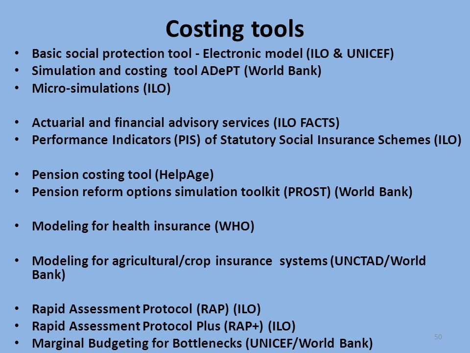 Costing tools Basic social protection tool - Electronic model (ILO & UNICEF) Simulation and costing tool ADePT (World Bank)