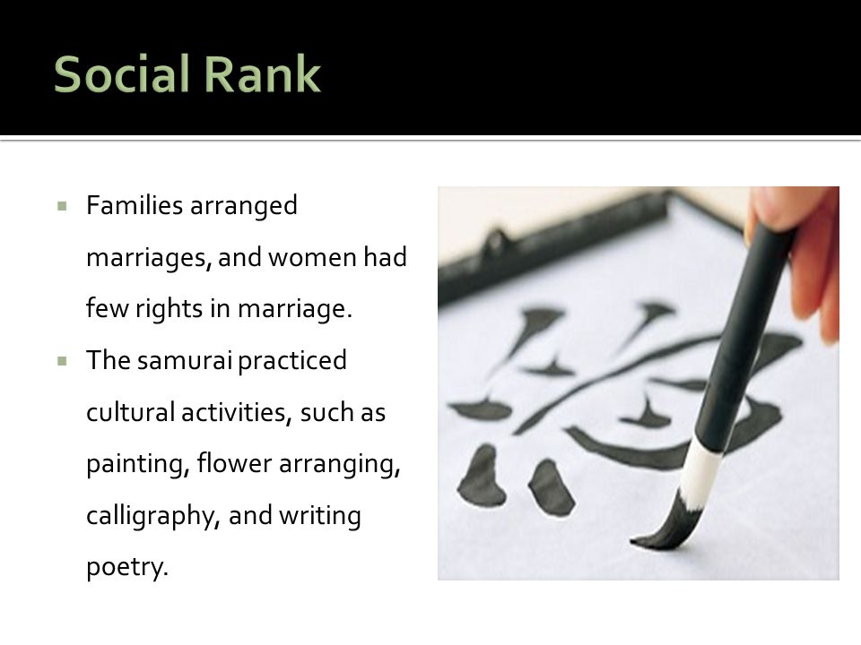 Social Rank Families arranged marriages, and women had few rights in marriage.