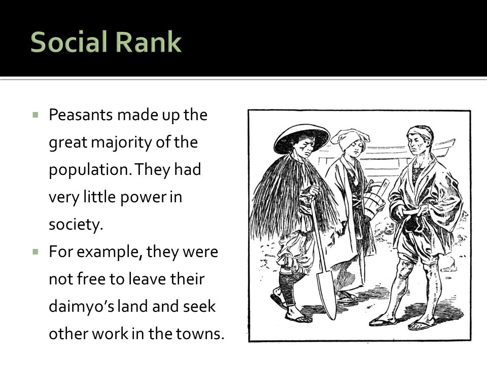 Social Rank Peasants made up the great majority of the population. They had very little power in society.