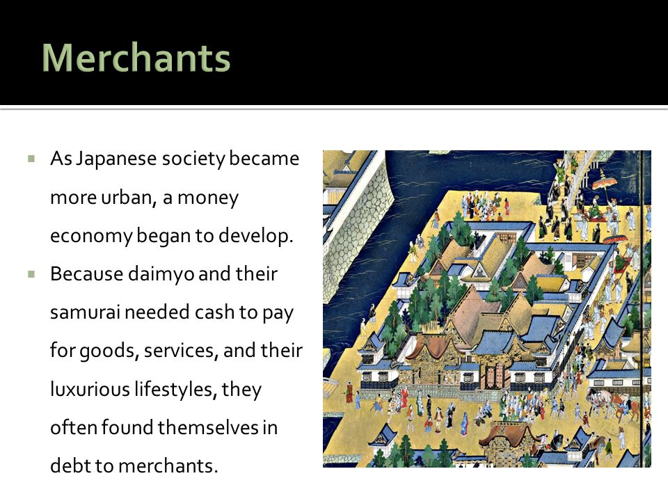 Merchants As Japanese society became more urban, a money economy began to develop.