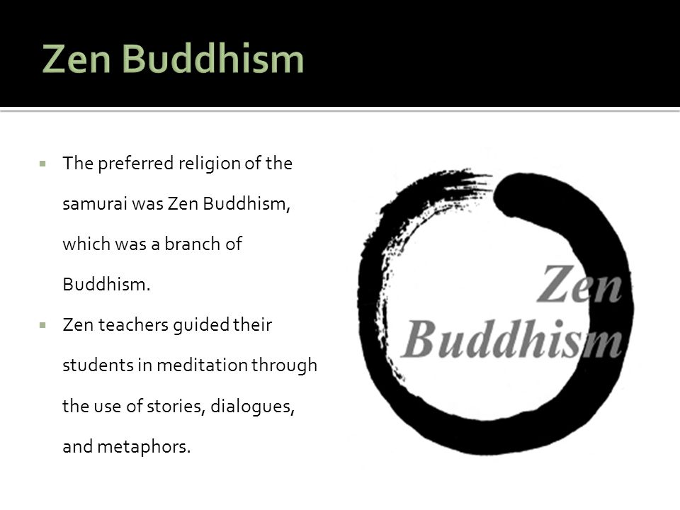 Zen Buddhism The preferred religion of the samurai was Zen Buddhism, which was a branch of Buddhism.