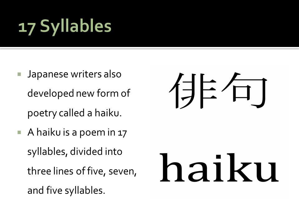 17 Syllables Japanese writers also developed new form of poetry called a haiku.