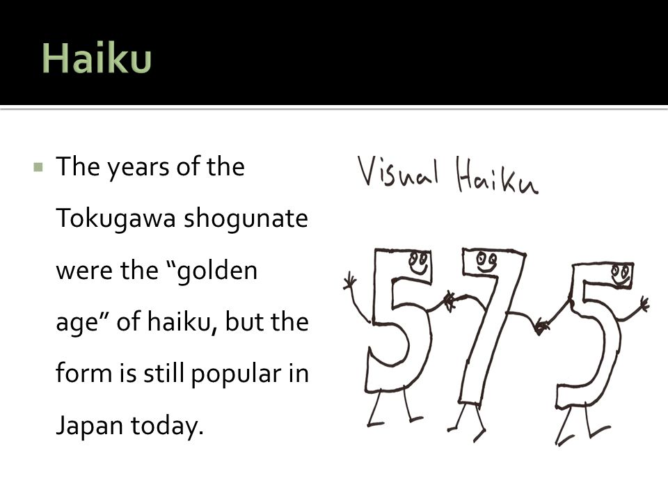 Haiku The years of the Tokugawa shogunate were the golden age of haiku, but the form is still popular in Japan today.