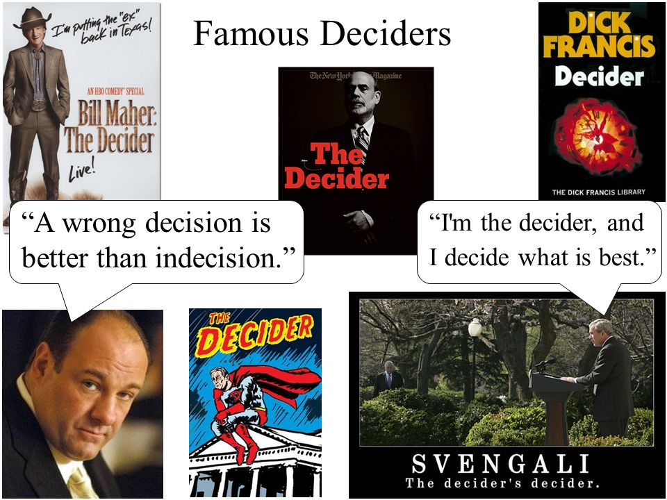 Famous Deciders A wrong decision is better than indecision.