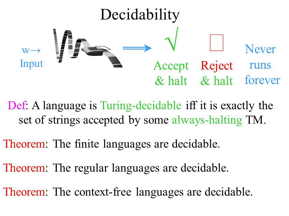 √ ´ Decidability Accept & halt Reject & halt Never runs forever