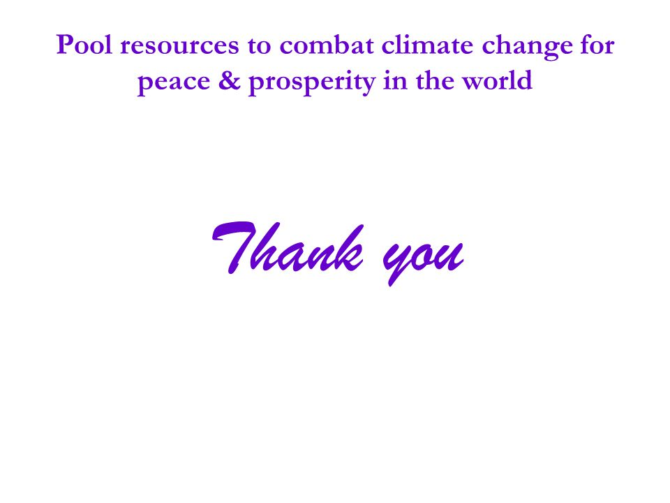 Pool resources to combat climate change for peace & prosperity in the world