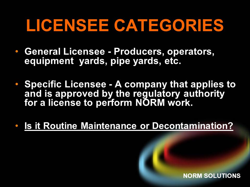 LICENSEE CATEGORIES General Licensee - Producers, operators, equipment yards, pipe yards, etc.