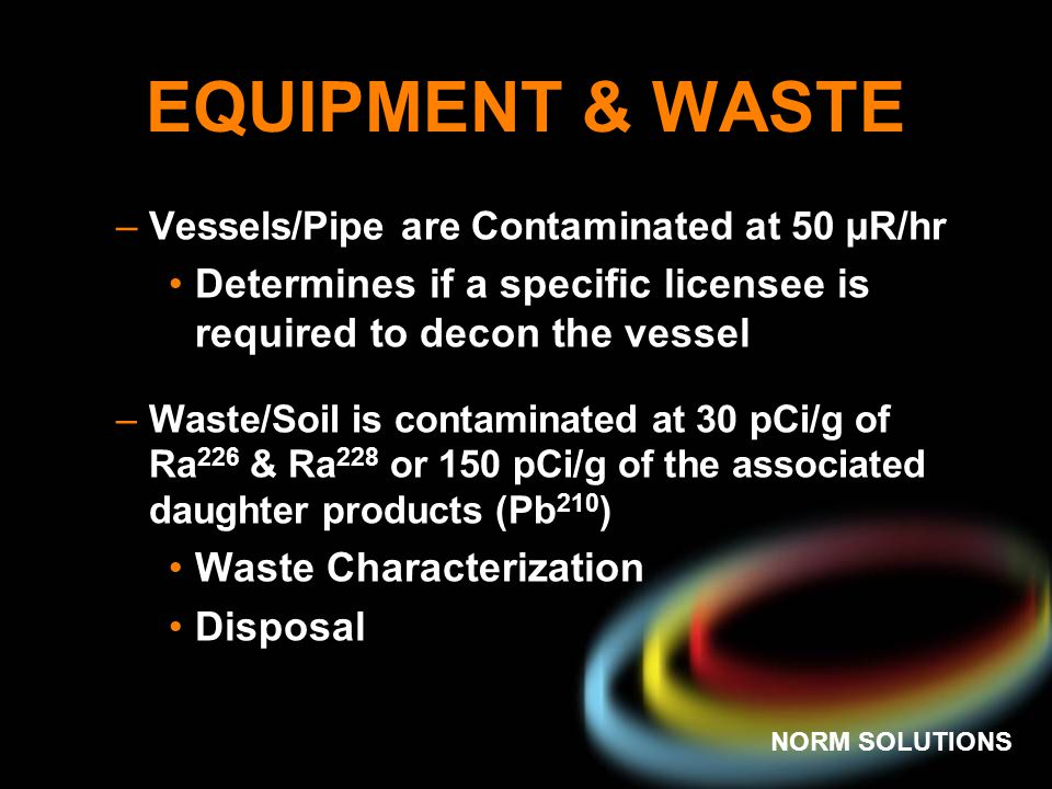 EQUIPMENT & WASTE Vessels/Pipe are Contaminated at 50 µR/hr. Determines if a specific licensee is required to decon the vessel.