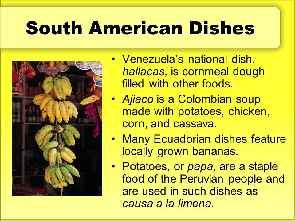 South American Dishes Venezuela's national dish, hallacas, is cornmeal dough filled with other foods.