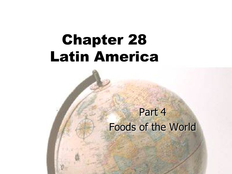 Chapter 28 Latin America Part 4 Foods of the World