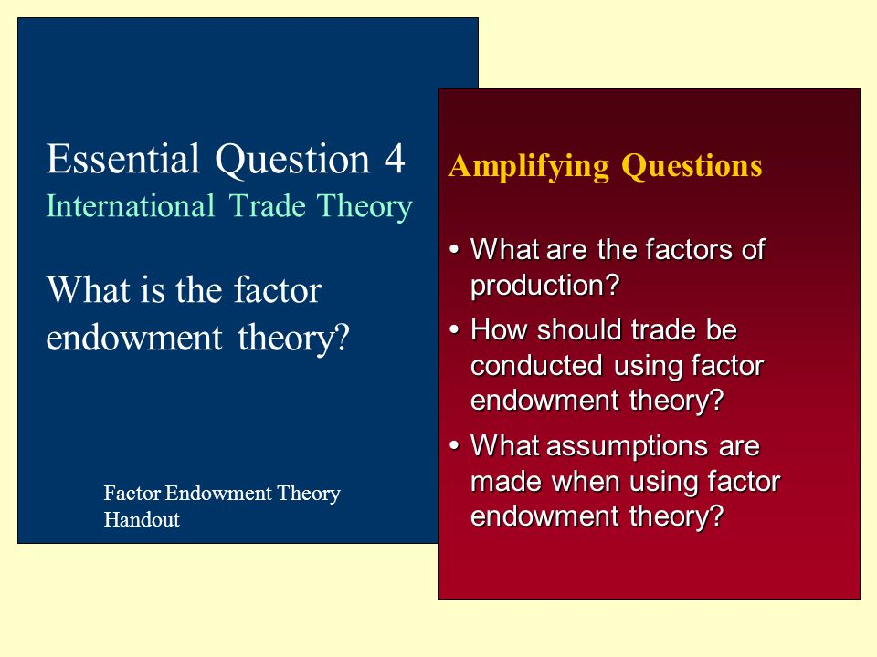 Essential Question 4 International Trade Theory What is the factor endowment theory