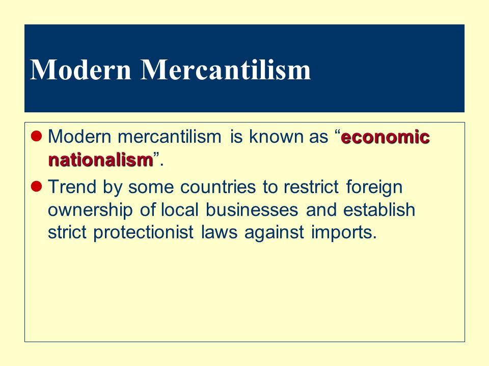 Modern Mercantilism Modern mercantilism is known as economic nationalism .